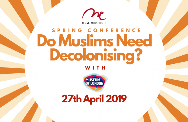 Muslim Institute Spring Conference: Do Muslims Need Decolonising?